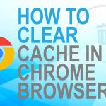 How to Clear Cache in Chrome Browser