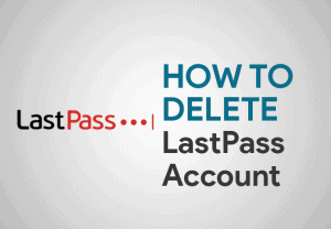 Feature Image for How To Delete LastPass Account