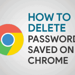 How to Delete Saved Passwords on Chrome