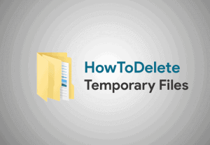 How To Delete Temporary Files on Windows 10