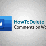 How To Delete Comments on Microsoft Word